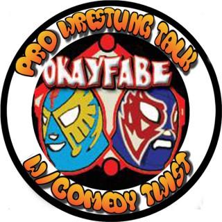 OKayFabe (Pro Wrestling Talk with Comedy Twist)