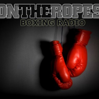 On The Ropes Boxing Radio Show