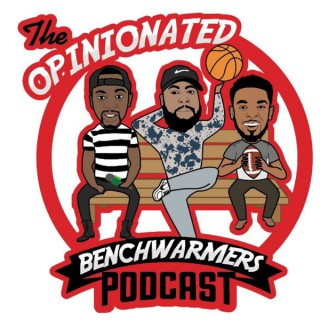 Opinionated Benchwarmers's Podcast
