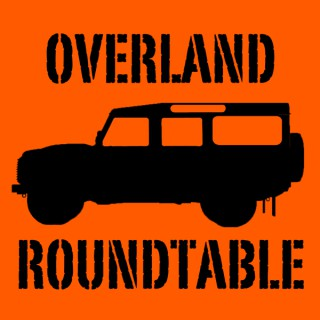 Overland Roundtable - Overland Travel in a Jeep, Toyota, Nissan, Land Rover or on an adventure bike