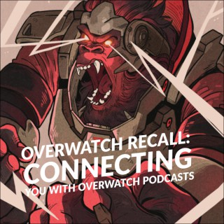 Overwatch Recall: Connecting You With Overwatch Podcasts