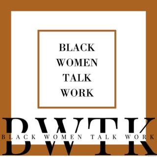 Black Women Talk Work