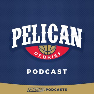 Pelican Debrief Podcast on the New Orleans Pelicans