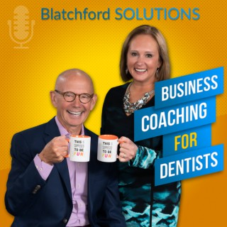 Blatchford Solutions Podcast | Business Coaching For Dentists