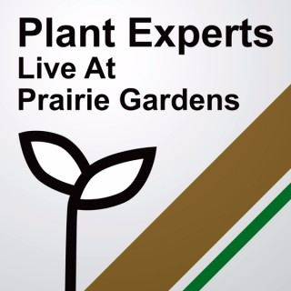 Plant Experts Live at Prairie Gardens