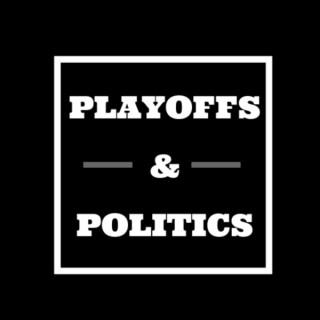 Playoffs & Politics