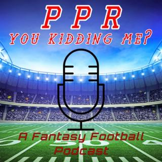 PPR you kidding me? A Fantasy Football podcast