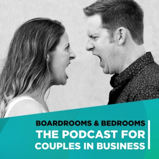 Boardrooms and Bedrooms – The Podcast for Couples in Business