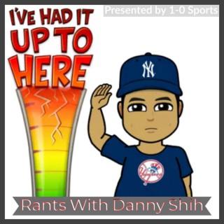 Rants with Danny Shih