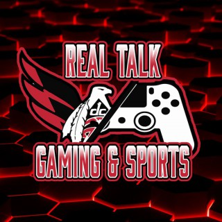 Real Talk Gaming & Sports Podcast