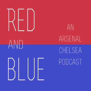 Red & Blue Football - An Arsenal and Chelsea Podcast