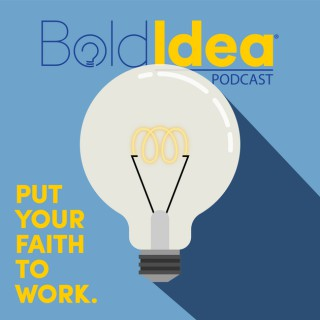 BoldIdea Podcast - Put your faith to work and bring your bold idea to life.
