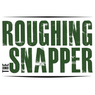 Roughing the Snapper