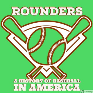 Rounders: A History of Baseball in America