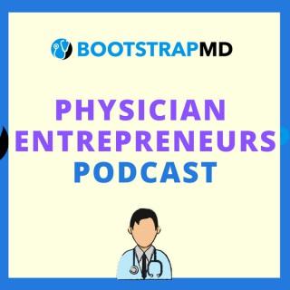 BootstrapMD - Physician Entrepreneurs Podcast