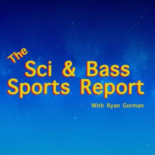 Sci and Bass Sports Report with Ryan Gorman