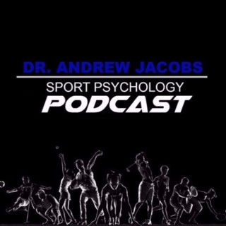 Sport Psychology Today with Dr. Andrew Jacobs