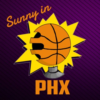 Sunny in PHX! A Phoenix Suns Podcast