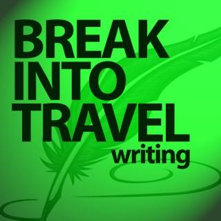 Break Into Travel Writing Podcast