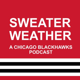 Sweater Weather: A Chicago Blackhawks Podcast