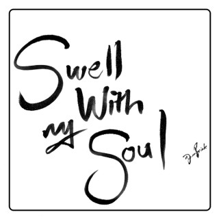 Swell With My Soul