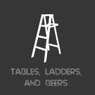 Tables, Ladders, and Beers