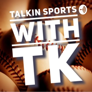 Talkin Sports with TK