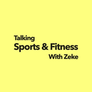 Talking Sports and Fitness with Zeke