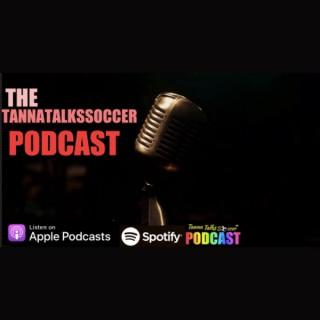 The Tannatalkssoccer Podcast
