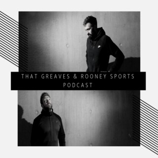That Greaves & Rooney Sports Podcast