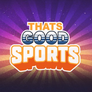 That's Good Sports Podcast