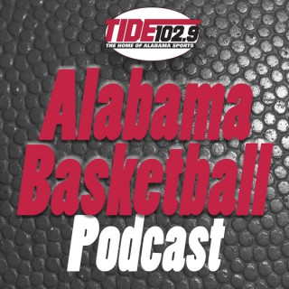 Tide 102.9 Alabama Basketball Podcast