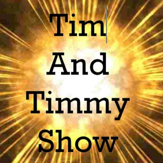 The Tim & Timmy Show!