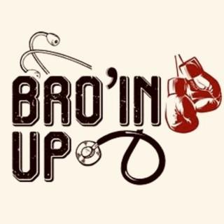 Bro'in Up