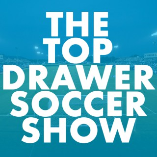 The TopDrawerSoccer Show: focus on the future with Top Drawer Soccer