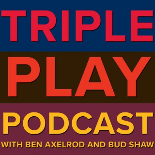 Triple Play Podcast with Ben Axelrod and Bud Shaw