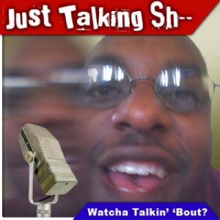 TSS: Just Talkin Sh--