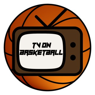 The TV on Basketball Podcast