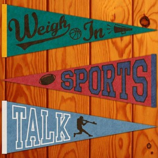 Weigh In Sports Talk