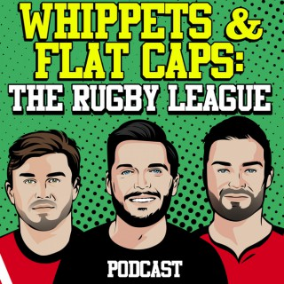 Whippets & Flat Caps: THE Rugby League Podcast