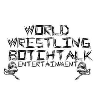 World Wrestling BotchTalk Entertainment's Podcast