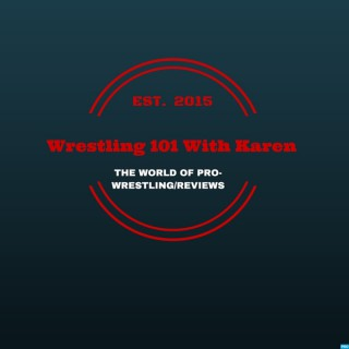 Wrestling 101 With Karen's Podcast