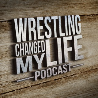 Wrestling Changed My Life Podcast