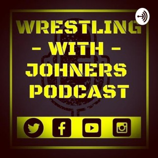 Wrestling With Johners Podcast