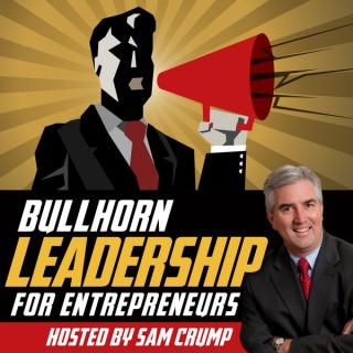 Bullhorn Leadership for Entrepreneurs by Sam Crump