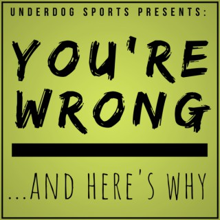 You're Wrong... And Here's Why