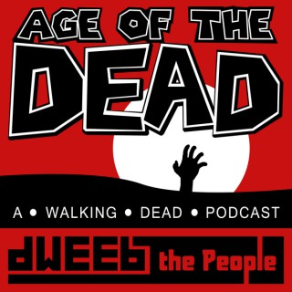 Age of the Dead - A Walking Dead Podcast by Dweeb the People