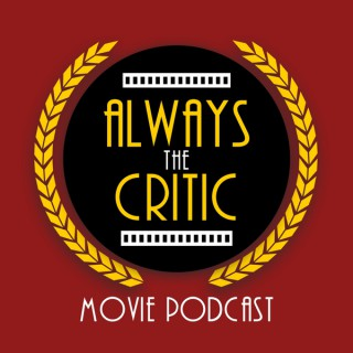 Always the Critic Movie Podcast
