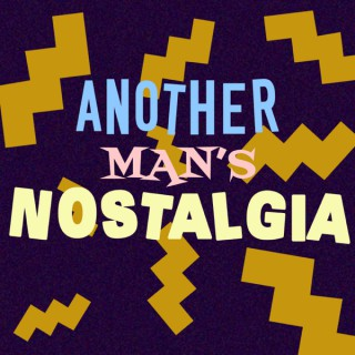 Another Man's Nostalgia - A 90s and 00s Podcast