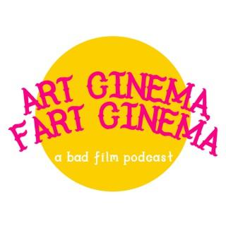Art Cinema, Fart Cinema: A Bad Film Podcast